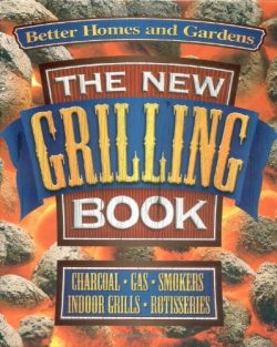 The New Grilling Book (Better Homes and Gardens Test Kitchen)