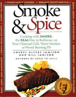 Smoke & Spice: Cooking with Smoke, the Real Way to Barbecue, on Your Charcoal Grill, Water S ...