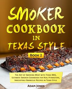 Smoker Cookbook in Texas Style: The Art of Smoking Meat with Texas BBQ, Ultimate Smoker Cookbook ...