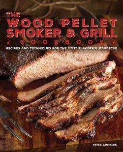 The Wood Pellet Smoker and Grill Cookbook: Recipes and Techniques for the Most Flavorful and Del ...