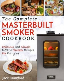 Masterbuilt Smoker Cookbook: The Complete Masterbuilt Smoker Cookbook – Delicious and Simple BBQ ...