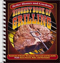 Biggest Book of Grilling: Hundreds of Sizzlin' Recipes for Charcoal and Gas Grills (Better ...