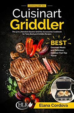 Cooking with the Cuisinart Griddler: The 5-in-1 Nonstick Electric Grill Pan Accessories Cookbook ...