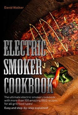 Electric Smoker Cookbook: The Ultimate Electric Smoker Cookbook with more than 100 Amazing BBQ R ...