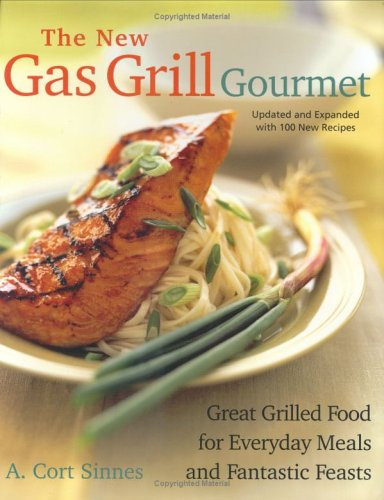 The New Gas Grill Gourmet, Updated and Expanded: Great Grilled Food for Everyday Meals and Fanta ...
