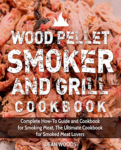 Wood Pellet Smoker and Grill Cookbook: Complete How-To Guide and Cookbook for Smoking Meat, The  ...