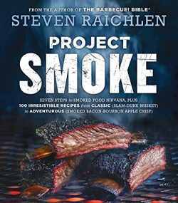 Project Smoke: Seven Steps to Smoked Food Nirvana, Plus 100 Irresistible Recipes from Classic (S ...