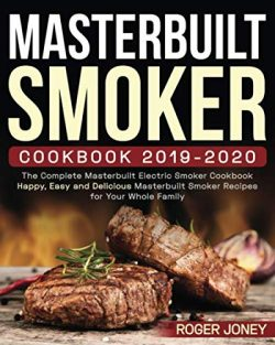 Masterbuilt Smoker Cookbook 2019-2020: The Complete Masterbuilt Electric Smoker Cookbook – ...
