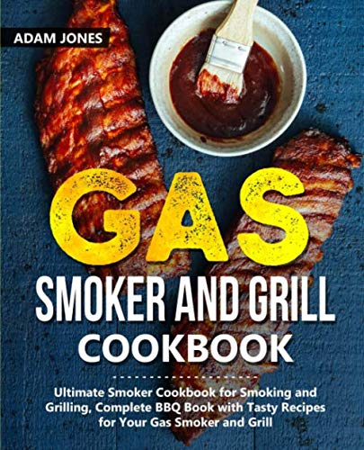 Gas Smoker and Grill Cookbook: Ultimate Smoker Cookbook for Smoking and Grilling, Complete BBQ B ...