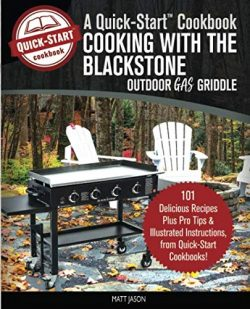 Cooking With the Blackstone Outdoor Gas Griddle, A Quick-Start Cookbook: 101 Delicious Recipes,  ...